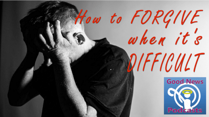 How to Forgive When It's Difficult