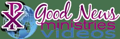 Good News Ministries Videos